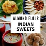collage of indian sweets made with almond flour